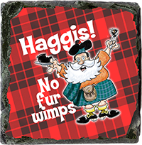 Haggis. No Fur Wimps. Medium Square Slate JB_05_MSL